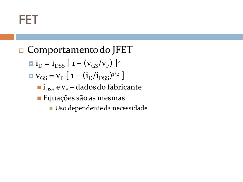 FET Comportamento do JFET iD = iDSS [ 1 – (vGS/vP) ]2